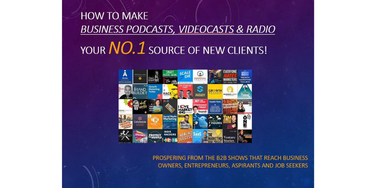 How to Make Business Podcasts, Videocasts & Radio Your No.1 Source of New Clients!